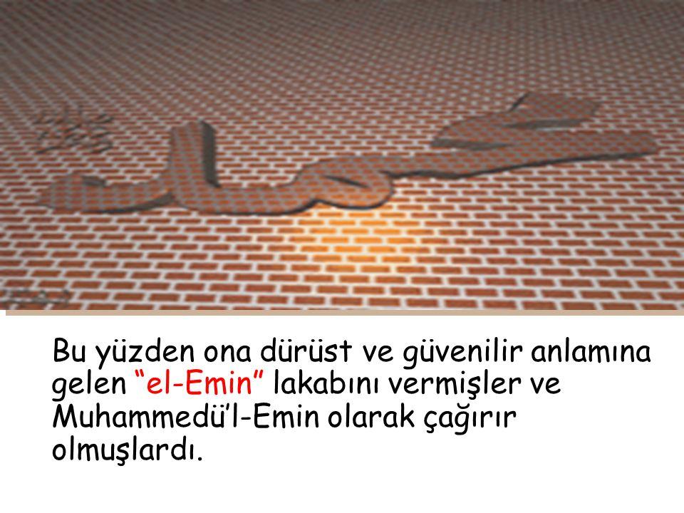 Bu yüzden ona dürüst ve güvenilir anlamına gelen el-Emin lakabını vermişler ve Muhammedü'l-Emin olarak çağırır olmuşlardı.