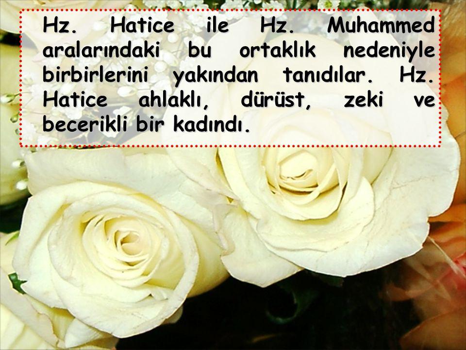 Hz. Hatice ile Hz. Muhammed aralarındaki bu ortaklık nedeniyle birbirlerini yakından tanıdılar.
