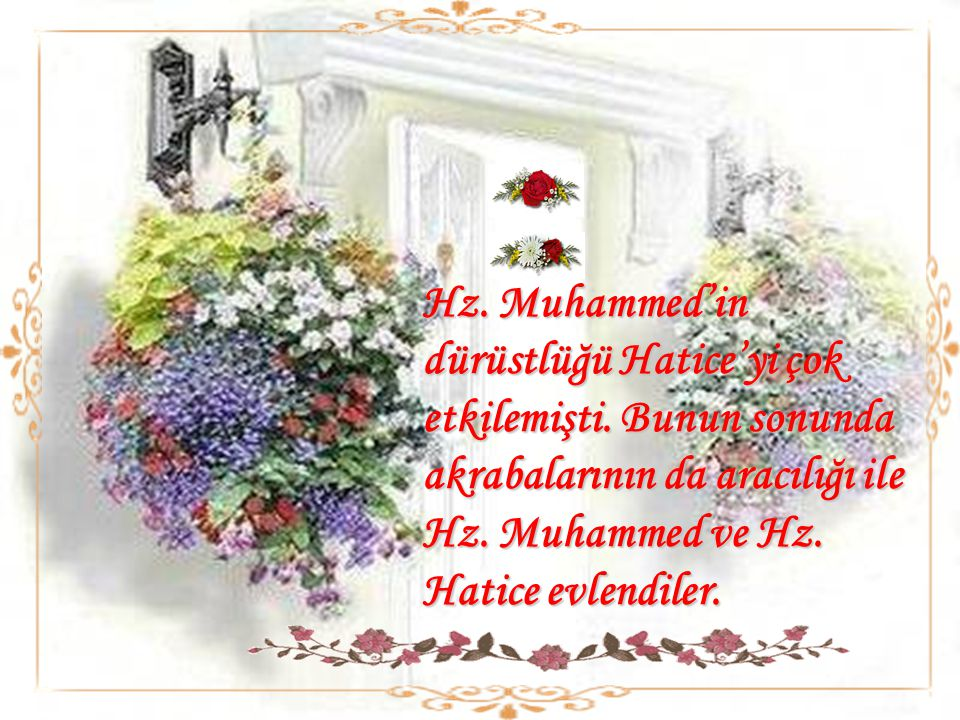 Hz. Muhammed'in dürüstlüğü Hatice'yi çok etkilemişti