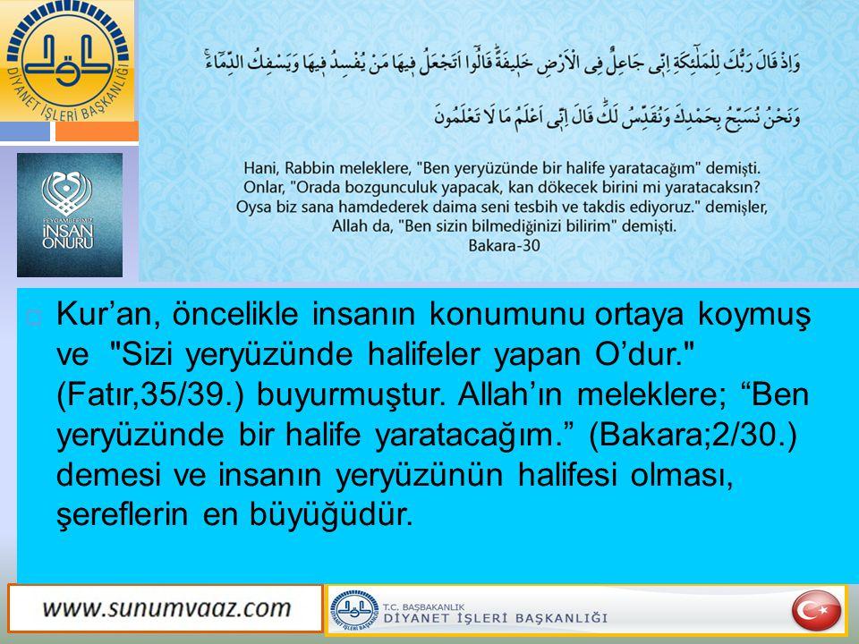 Kur'an, öncelikle insanın konumunu ortaya koymuş ve Sizi yeryüzünde halifeler yapan O'dur. (Fatır,35/39.) buyurmuştur.