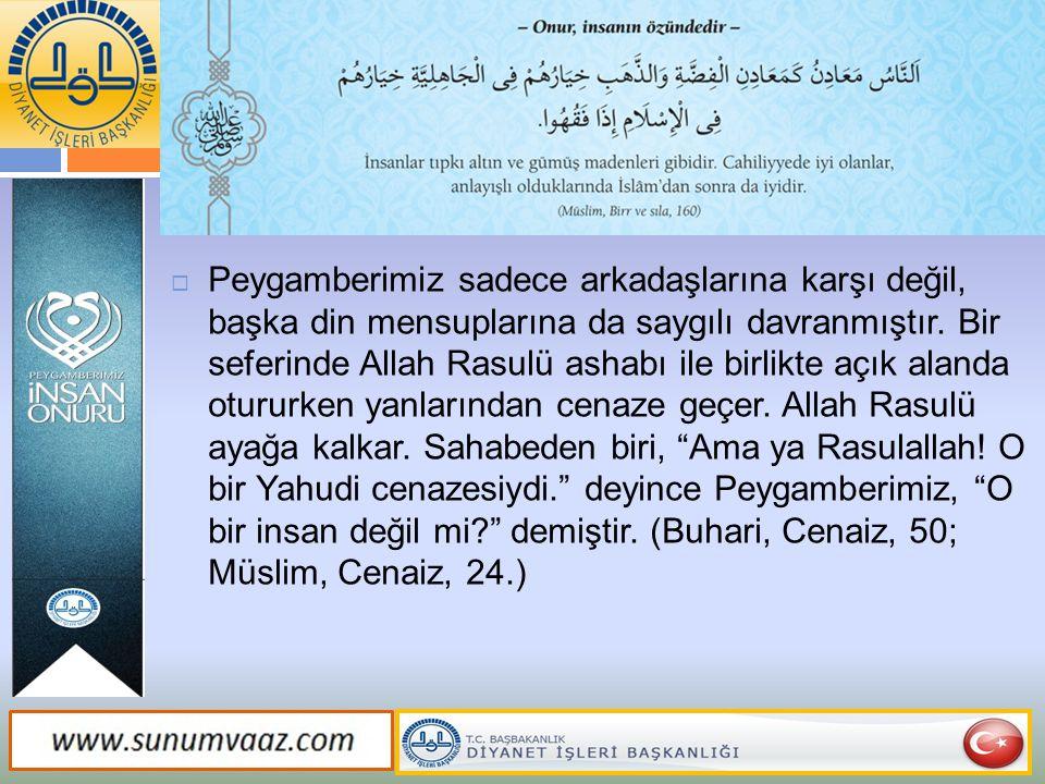 Peygamberimiz sadece arkadaşlarına karşı değil, başka din mensuplarına da saygılı davranmıştır.