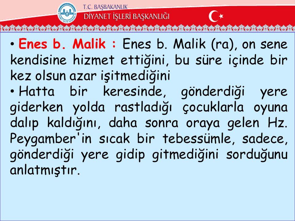 Enes b. Malik : Enes b. Malik (ra), on sene kendisine hizmet ettiğini, bu süre içinde bir kez olsun azar işitmediğini