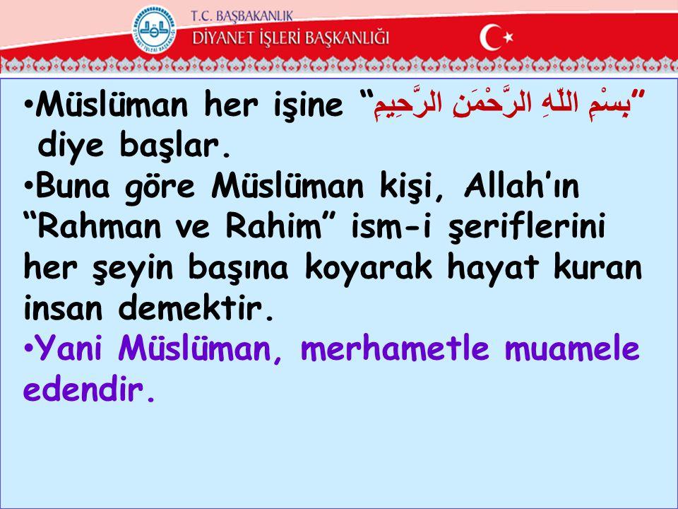Müslüman her işine بِسْمِ اللّهِ الرَّحْمَنِ الرَّحِيمِ
