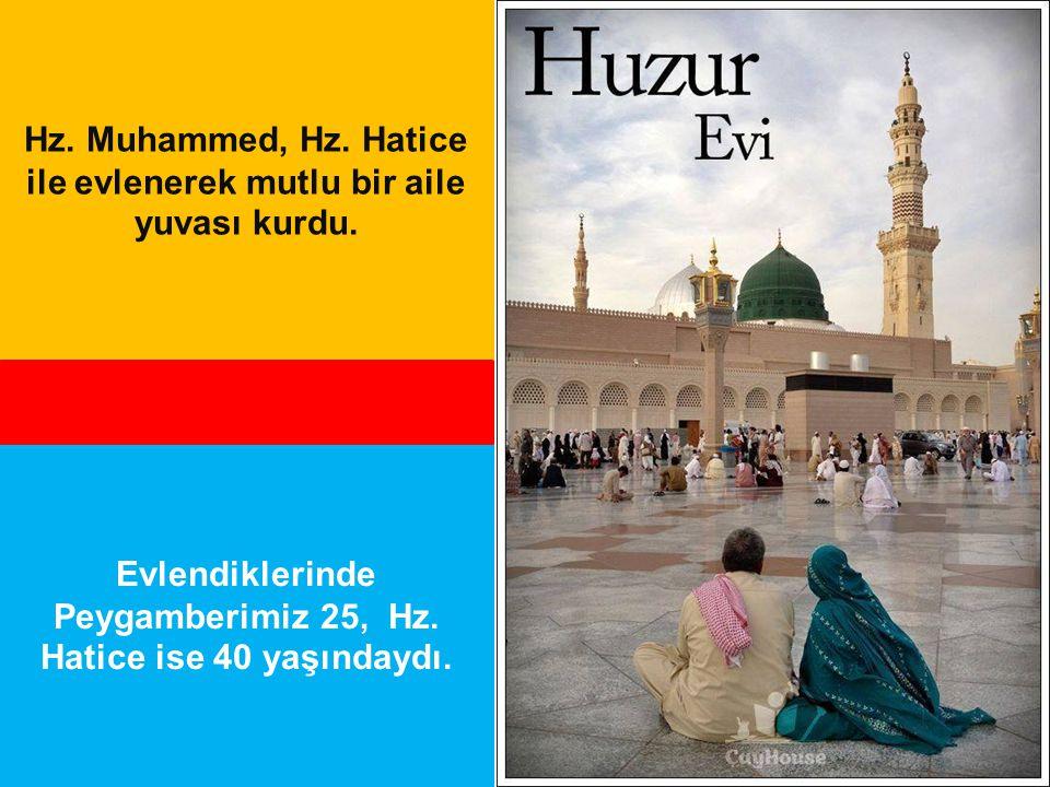Hz. Muhammed, Hz. Hatice ile evlenerek mutlu bir aile yuvası kurdu.