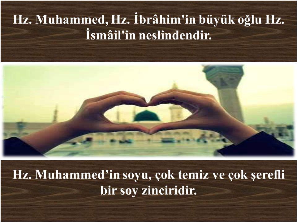 Hz. Muhammed, Hz. İbrâhim in büyük oğlu Hz. İsmâil in neslindendir.