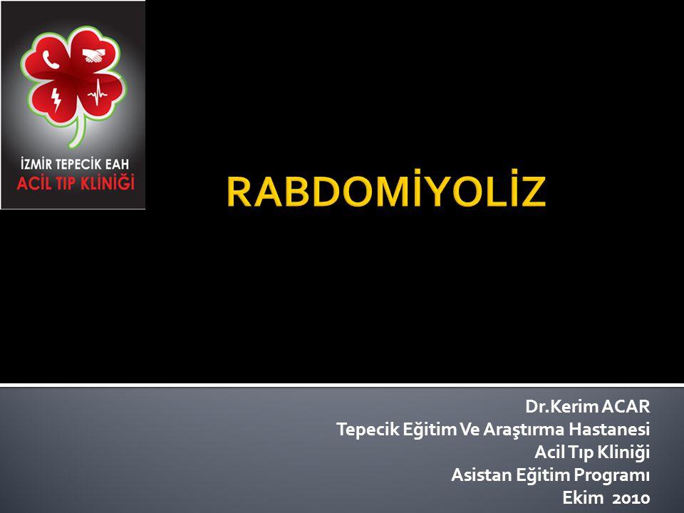 RABDOMİYOLİZ Dr.Kerim ACAR Tepecik Eğitim Ve Araştırma Hastanesi