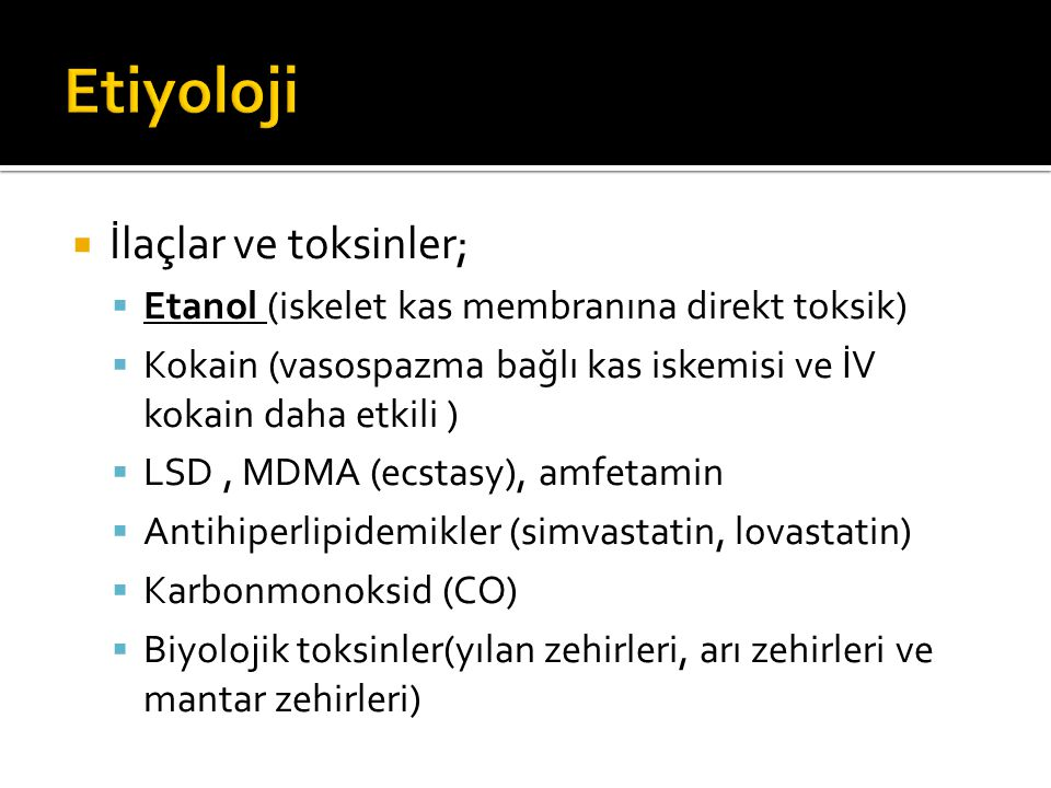 Etiyoloji İlaçlar ve toksinler;