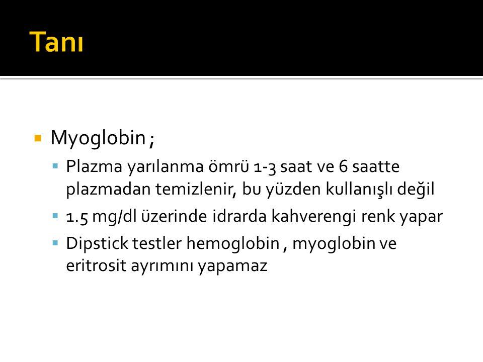Tanı Myoglobin ; Plazma yarılanma ömrü 1-3 saat ve 6 saatte plazmadan temizlenir, bu yüzden kullanışlı değil.