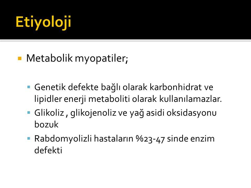 Etiyoloji Metabolik myopatiler;