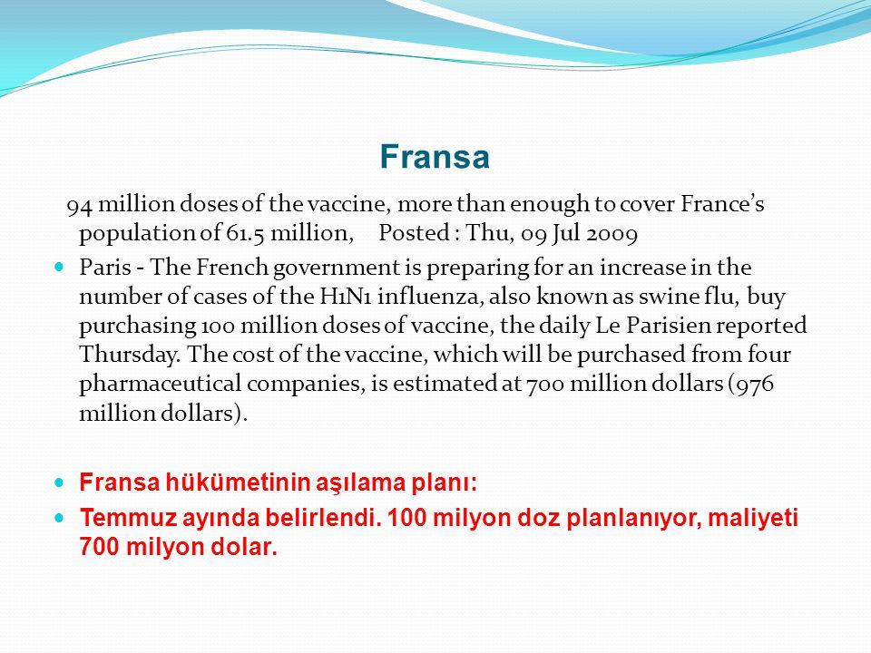 Fransa 94 million doses of the vaccine, more than enough to cover France's population of 61.5 million, Posted : Thu, 09 Jul 2009.