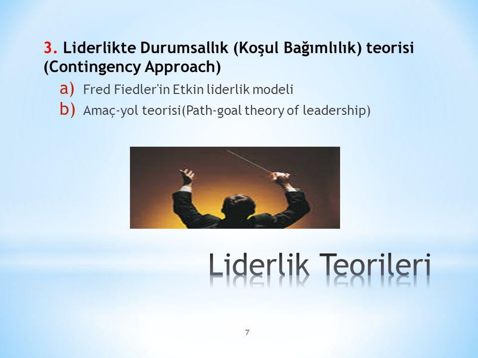 3. Liderlikte Durumsallık (Koşul Bağımlılık) teorisi (Contingency Approach)