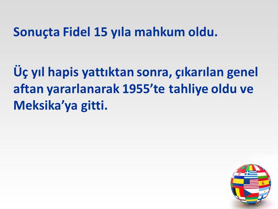 Sonuçta Fidel 15 yıla mahkum oldu.