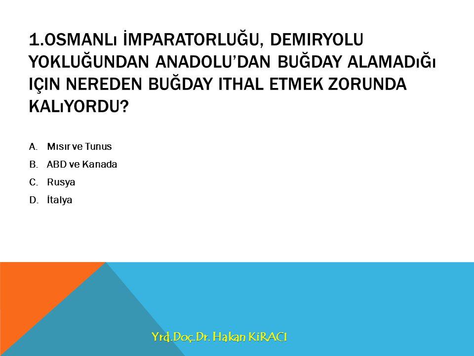 1.Osmanlı İmparatorluğu, demiryolu yokluğundan Anadolu'dan buğday alamadığı için nereden buğday ithal etmek zorunda kalıyordu