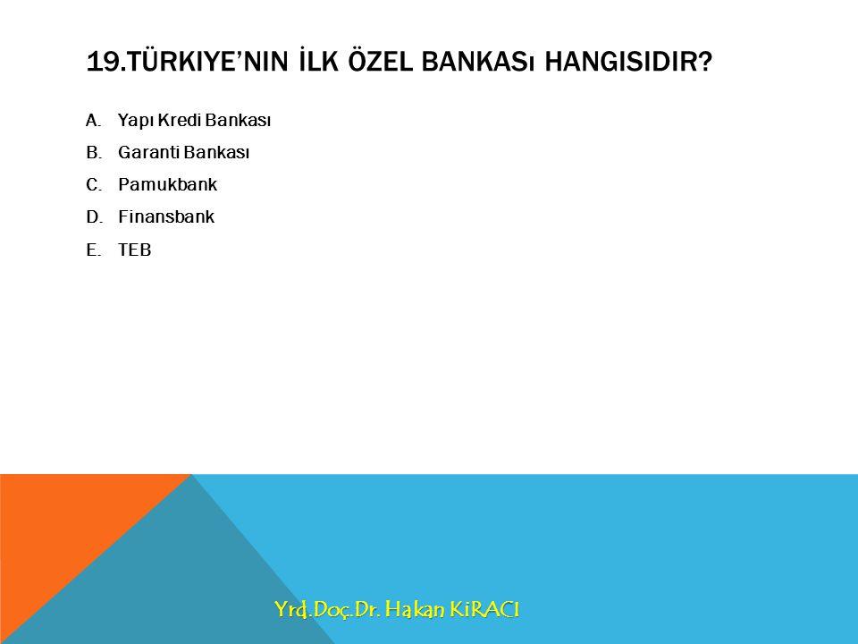19.Türkiye'nin İlk özel bankası hangisidir