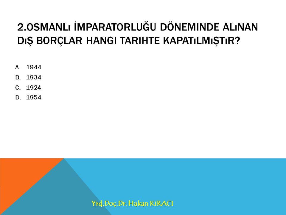 2.Osmanlı İmparatorluğu döneminde alınan dış borçlar hangi tarihte kapatılmıştır