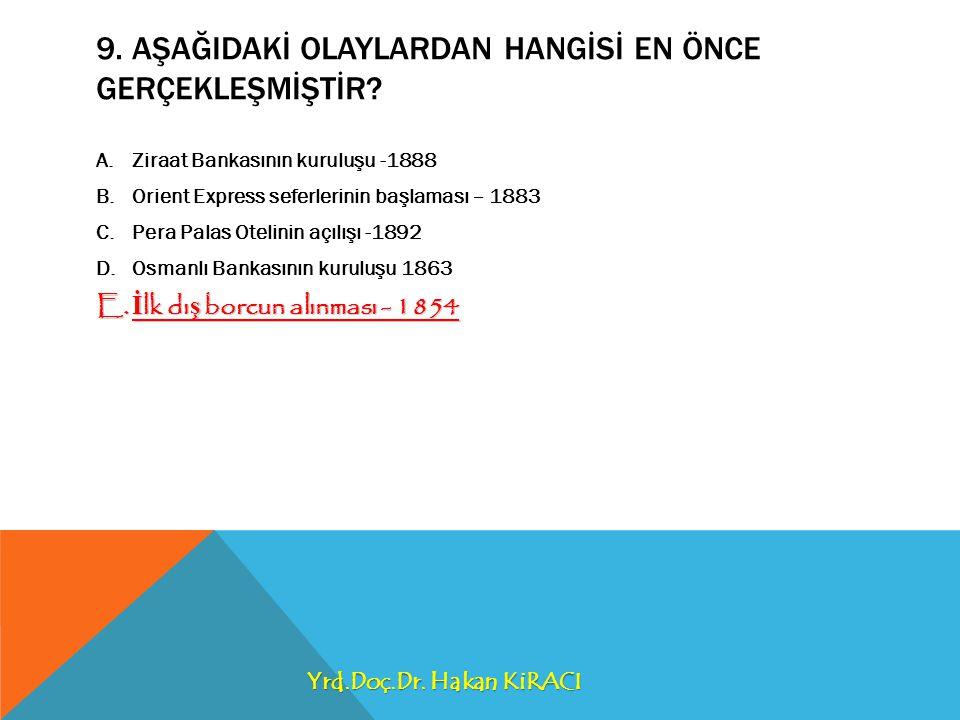 9. AŞAĞIDAKİ OLAYLARDAN HANGİSİ EN ÖNCE GERÇEKLEŞMİŞTİR