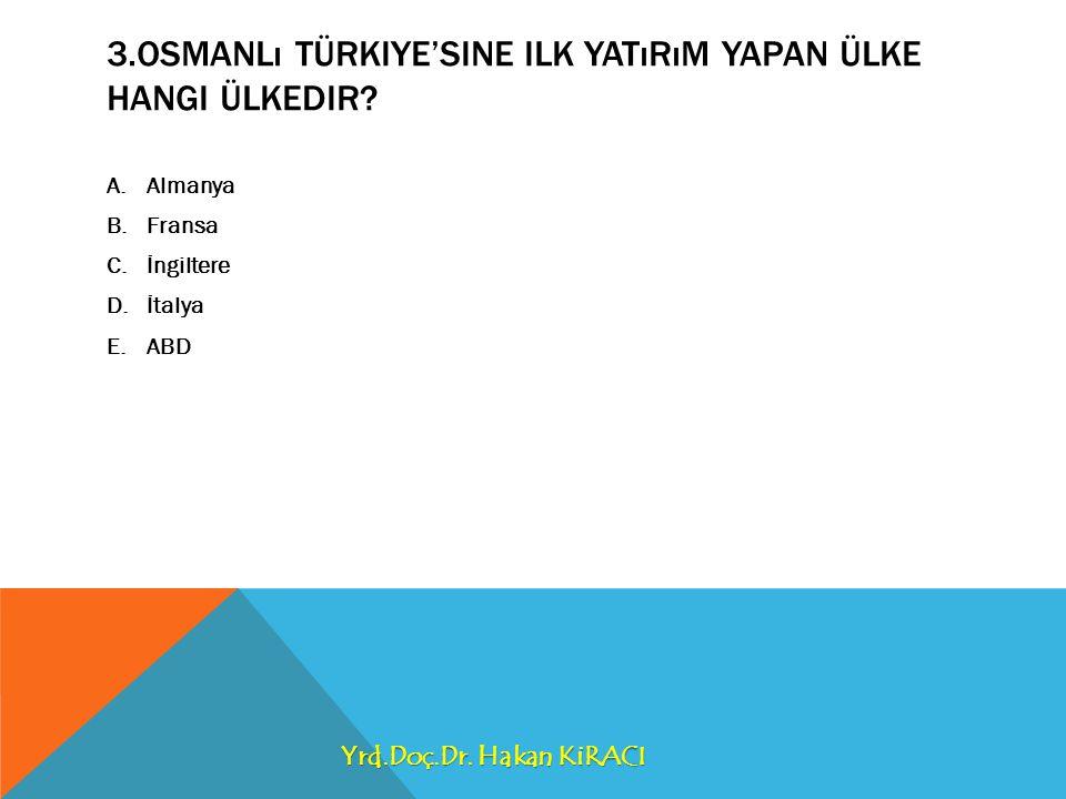 3.Osmanlı Türkiye'sine ilk yatırım yapan ülke hangi ülkedir