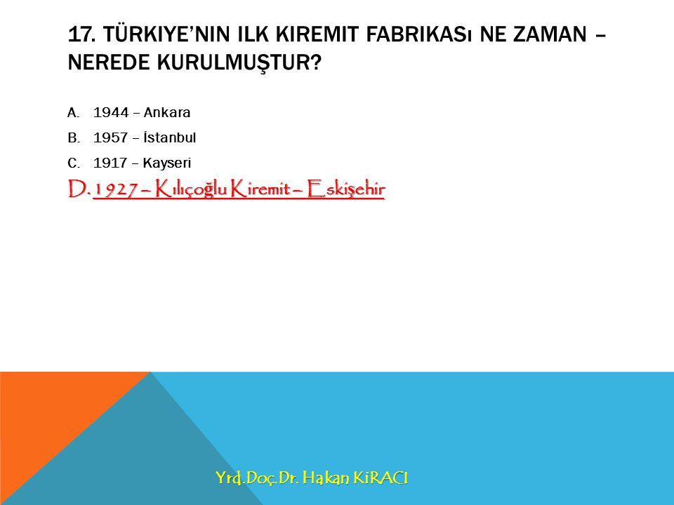 17. Türkiye'nin ilk kiremit fabrikası ne zaman – nerede kurulmuştur