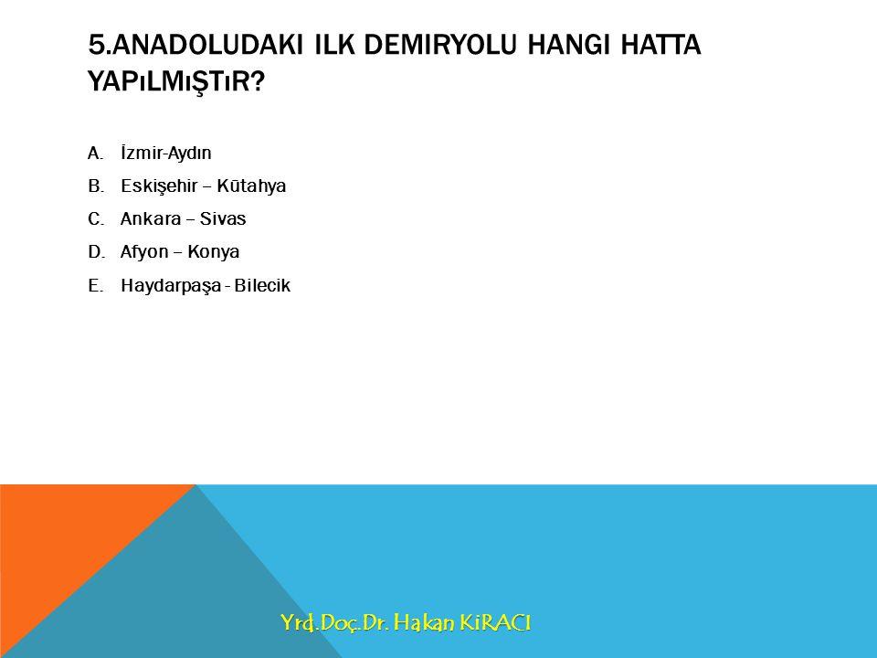 5.Anadoludaki ilk demiryolu hangi hatta yapılmıştır