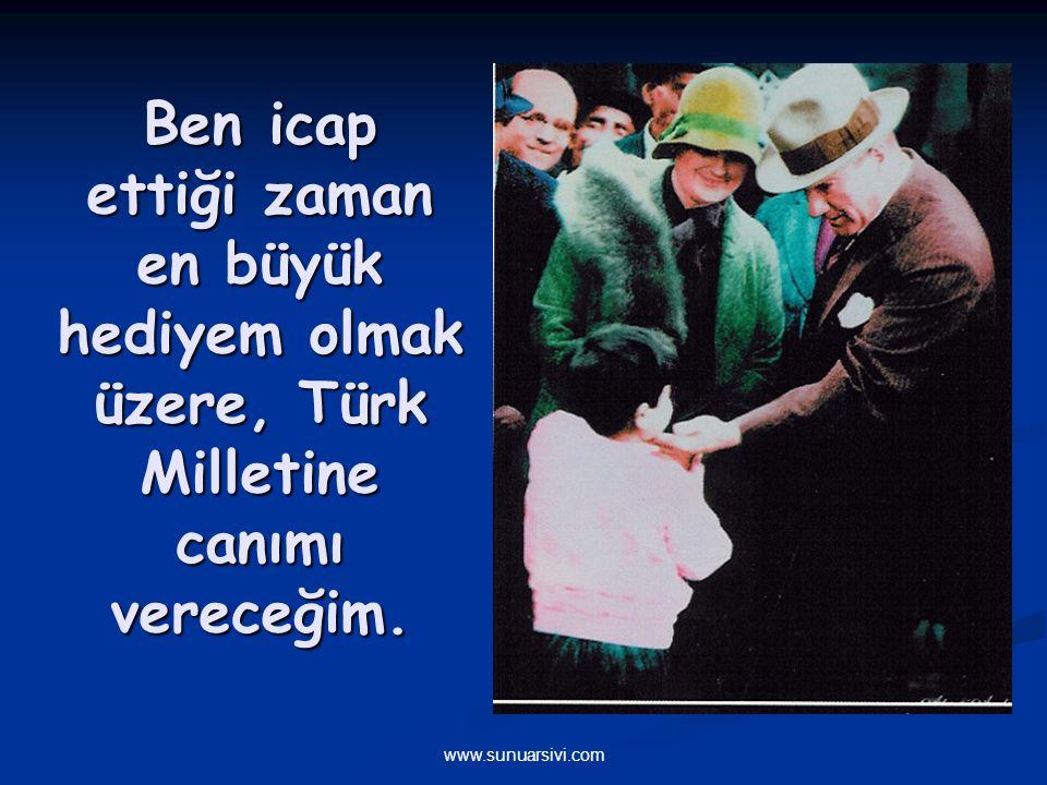 Ben icap ettiği zaman en büyük hediyem olmak üzere, Türk Milletine canımı vereceğim.