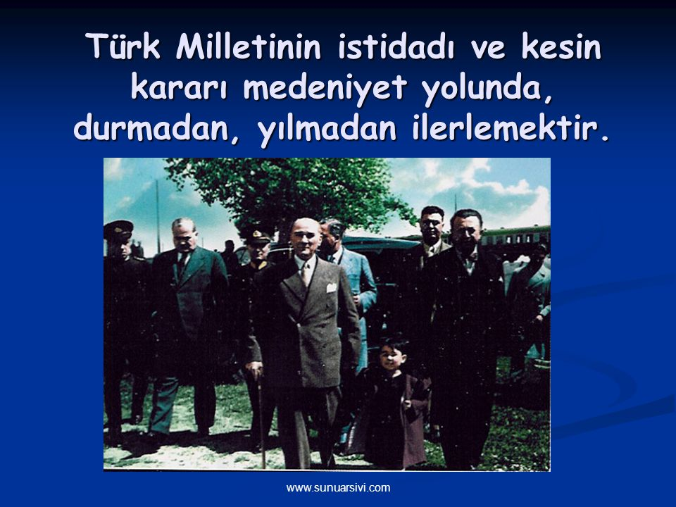 Türk Milletinin istidadı ve kesin kararı medeniyet yolunda, durmadan, yılmadan ilerlemektir.