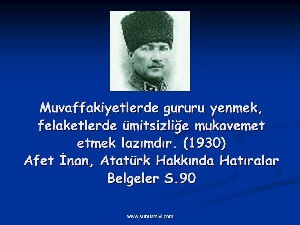 Muvaffakiyetlerde gururu yenmek, felaketlerde ümitsizliğe mukavemet etmek lazımdır. (1930) Afet İnan, Atatürk Hakkında Hatıralar Belgeler S.90