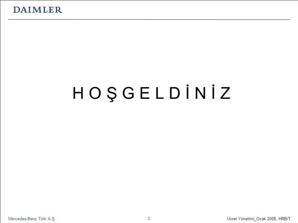 H O Ş G E L D İ N İ Z Mercedes-Benz Türk A.Ş.
