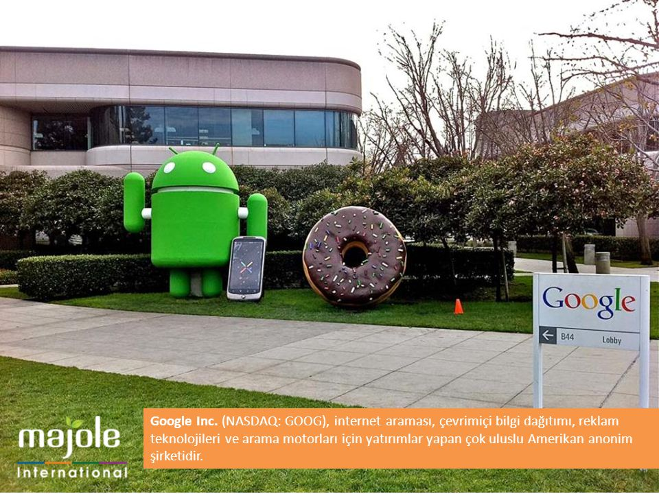 Google Inc. (NASDAQ: GOOG), internet araması, çevrimiçi bilgi dağıtımı, reklam teknolojileri ve arama motorları için yatırımlar yapan çok uluslu Amerikan anonim şirketidir.