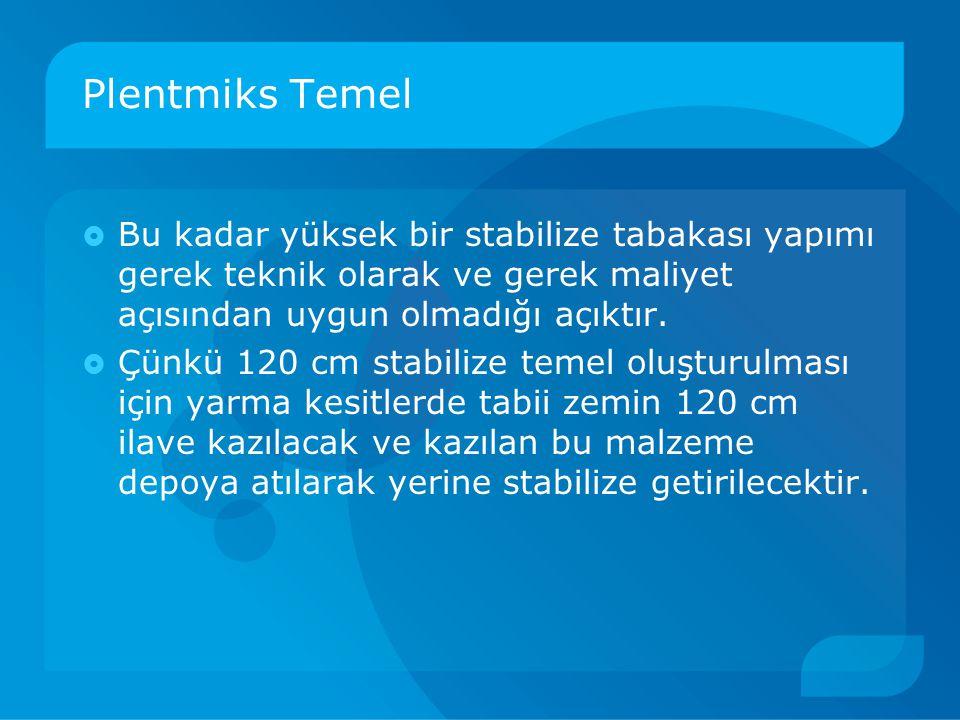 Plentmiks Temel Bu kadar yüksek bir stabilize tabakası yapımı gerek teknik olarak ve gerek maliyet açısından uygun olmadığı açıktır.