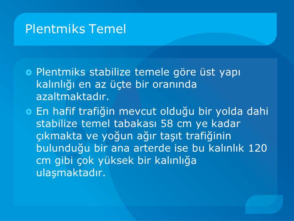 Plentmiks Temel Plentmiks stabilize temele göre üst yapı kalınlığı en az üçte bir oranında azaltmaktadır.