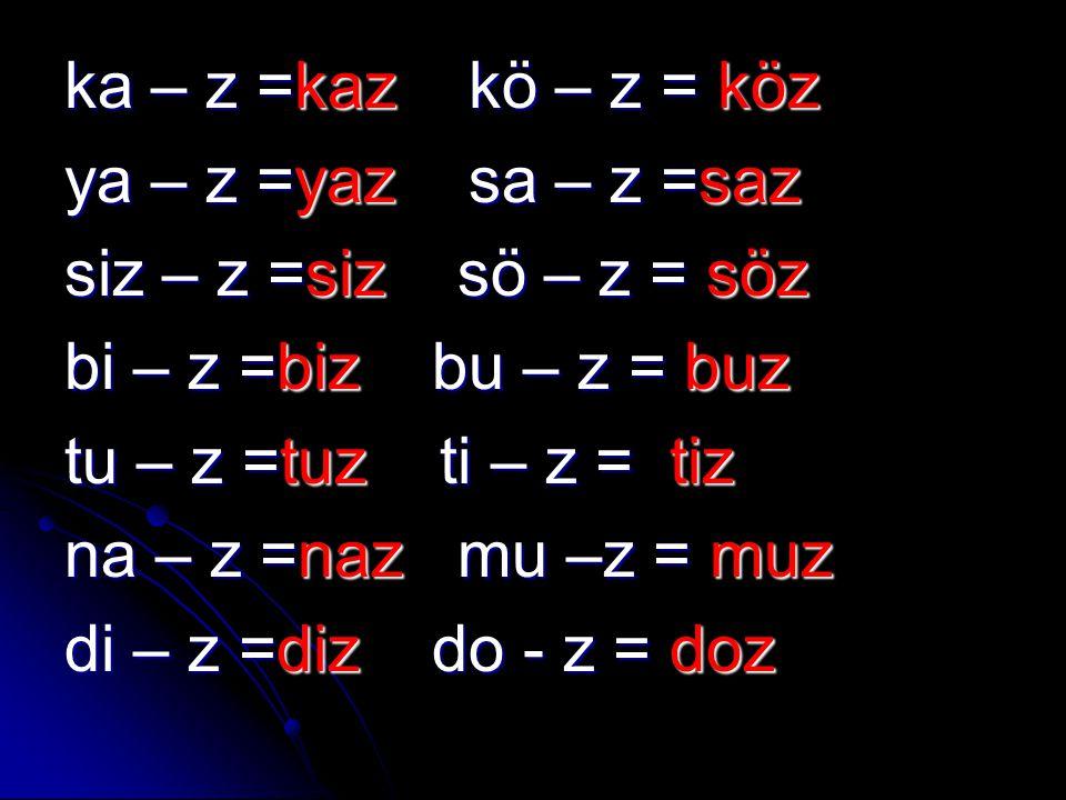 ka – z =kaz kö – z = köz ya – z =yaz sa – z =saz. siz – z =siz sö – z = söz. bi – z =biz bu – z = buz.