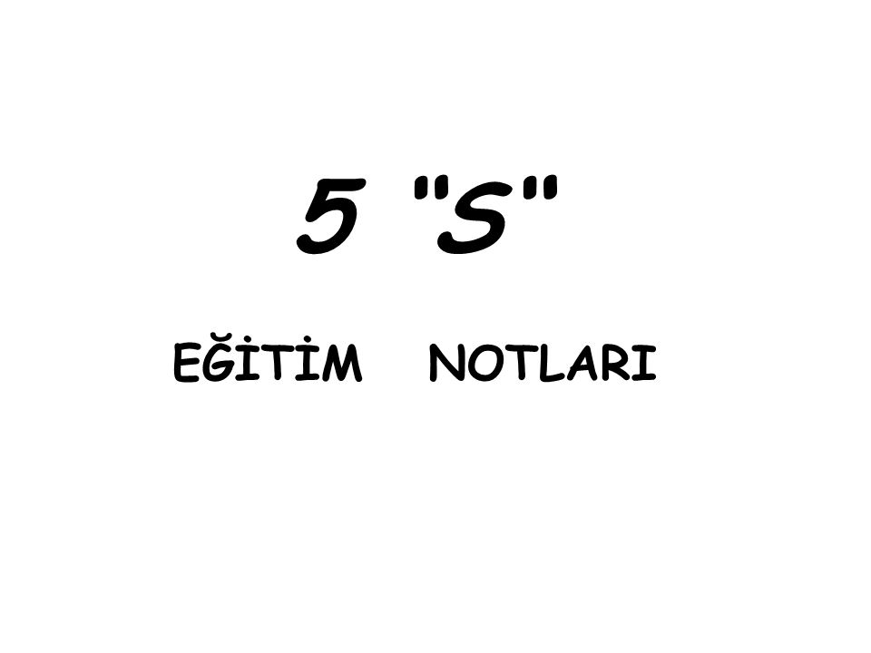 5 S EĞİTİM NOTLARI
