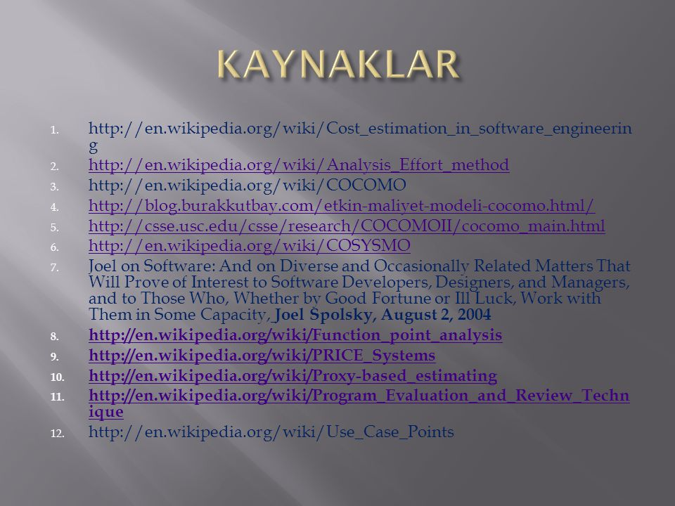 KAYNAKLAR http://en.wikipedia.org/wiki/Cost_estimation_in_software_engineering. http://en.wikipedia.org/wiki/Analysis_Effort_method.