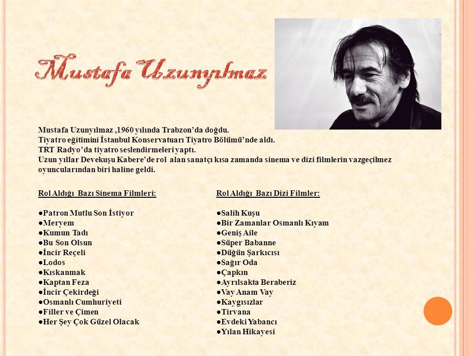 Mustafa Uzunyılmaz Mustafa Uzunyılmaz ,1960 yılında Trabzon'da doğdu.