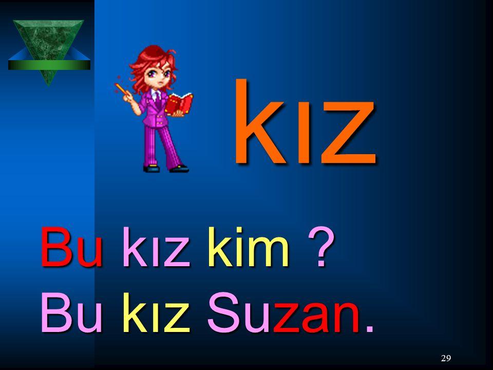 kız Bu kız kim Bu kız Suzan.