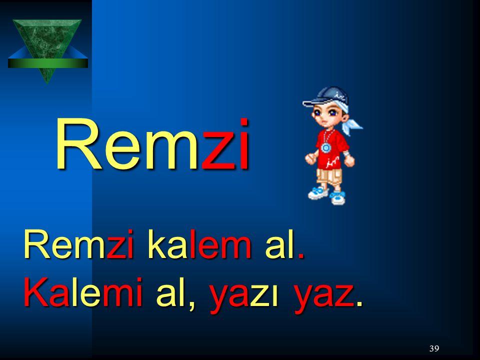 Remzi Remzi kalem al. Kalemi al, yazı yaz.