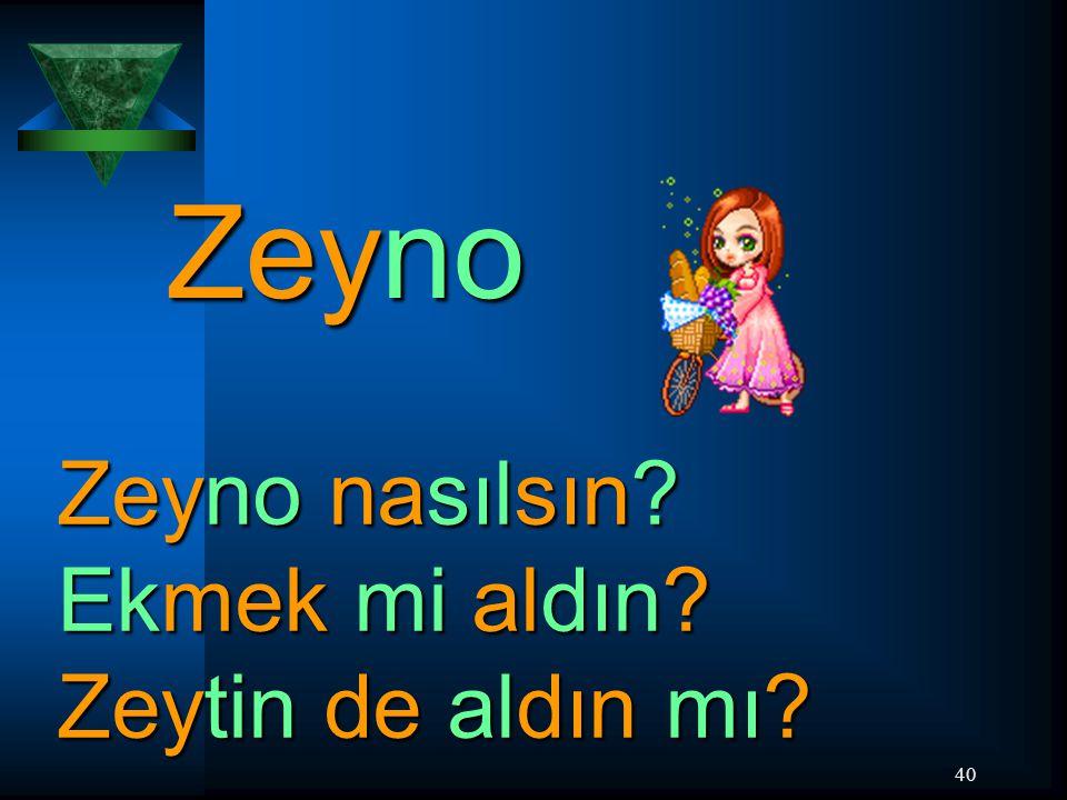 Zeyno Zeyno nasılsın Ekmek mi aldın Zeytin de aldın mı