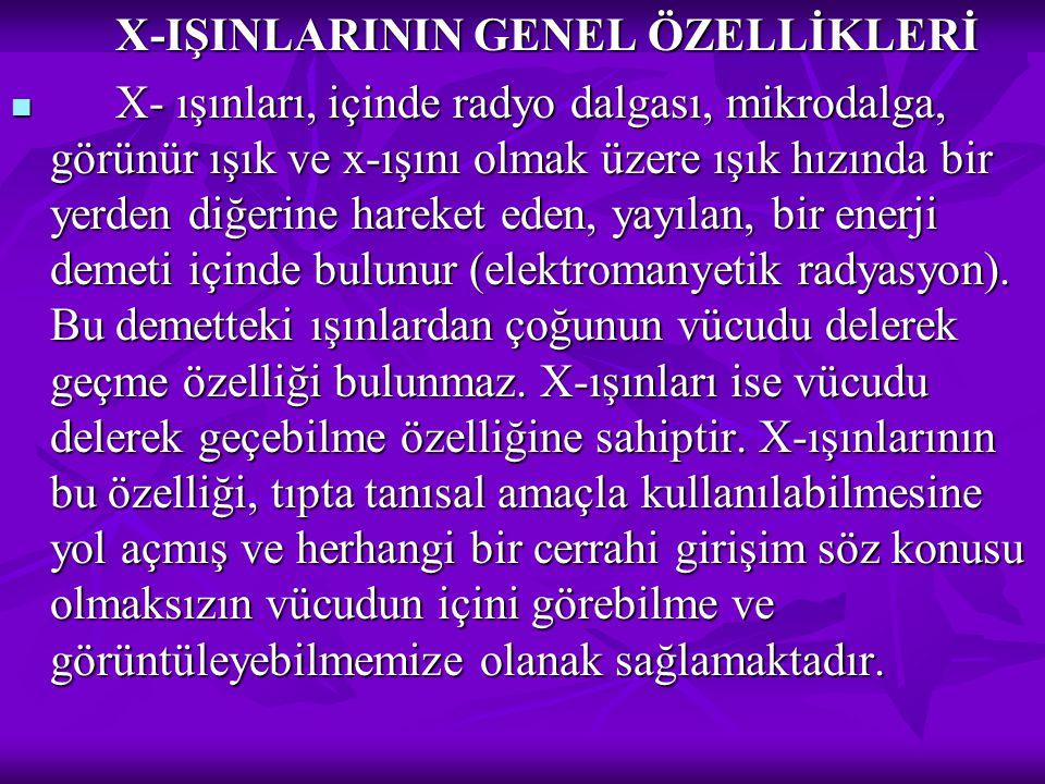 X-IŞINLARININ GENEL ÖZELLİKLERİ