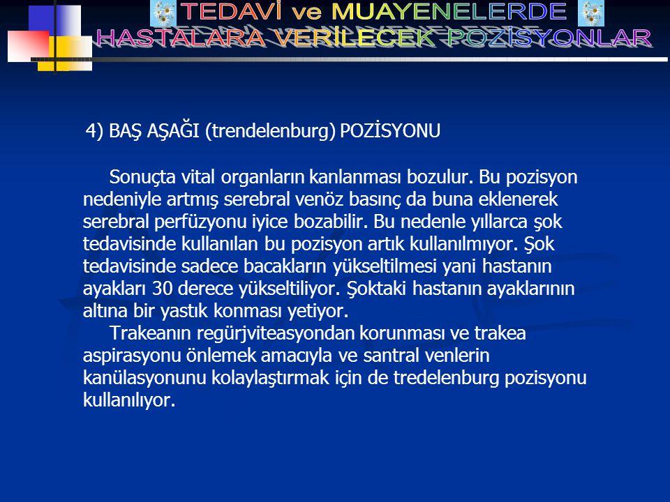 4) BAŞ AŞAĞI (trendelenburg) POZİSYONU