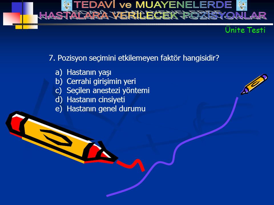 7. Pozisyon seçimini etkilemeyen faktör hangisidir