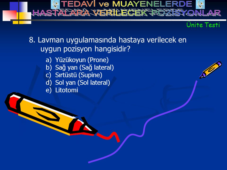 Ünite Testi 8. Lavman uygulamasında hastaya verilecek en uygun pozisyon hangisidir Yüzükoyun (Prone)