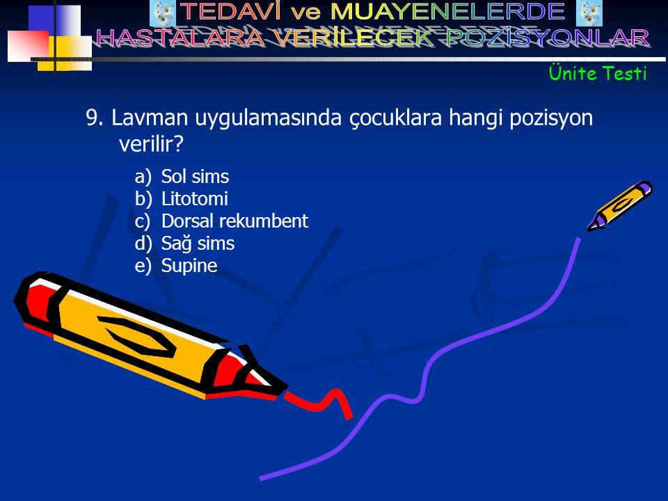 9. Lavman uygulamasında çocuklara hangi pozisyon verilir