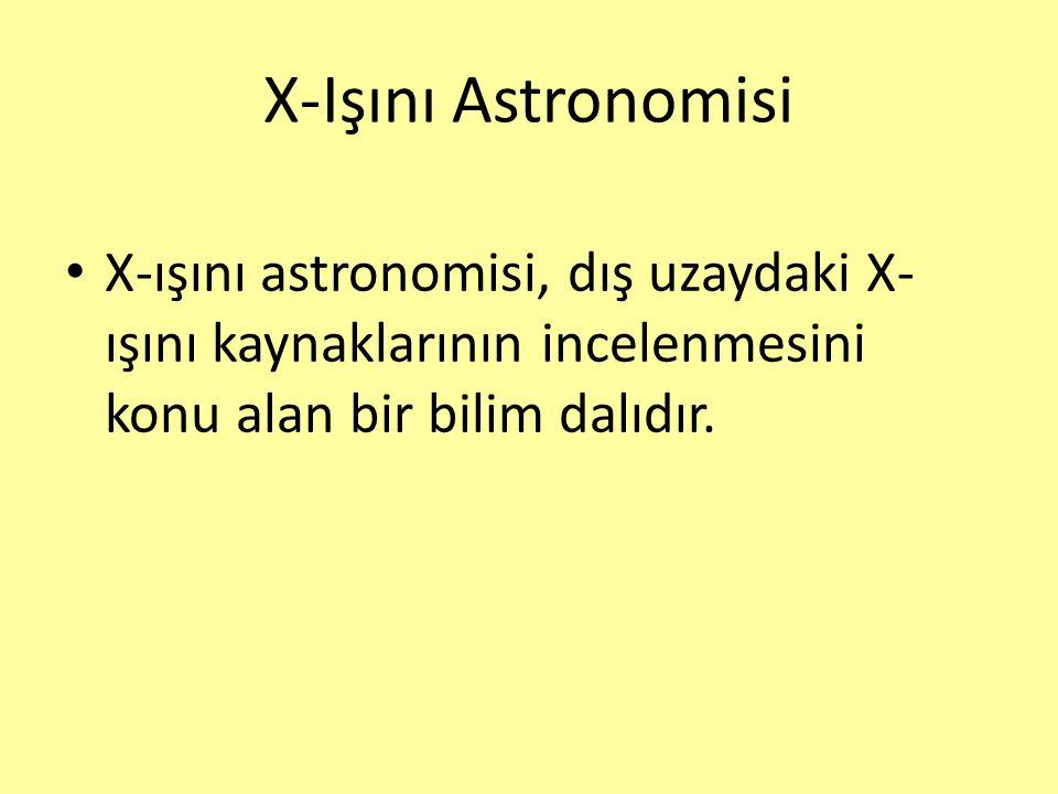 X-Işını Astronomisi X-ışını astronomisi, dış uzaydaki X-ışını kaynaklarının incelenmesini konu alan bir bilim dalıdır.