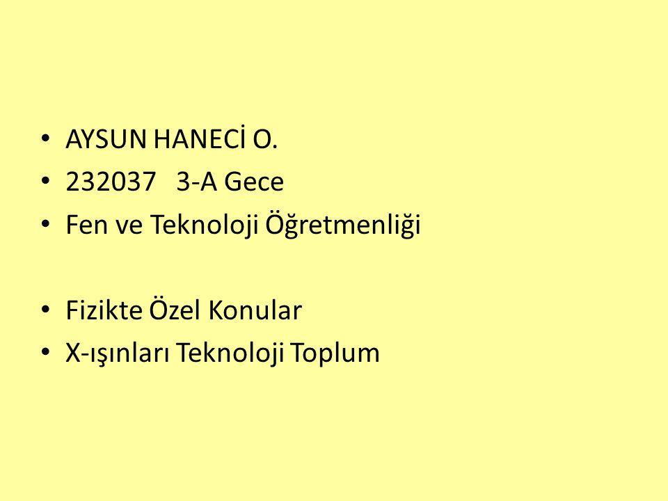 AYSUN HANECİ O. 232037 3-A Gece. Fen ve Teknoloji Öğretmenliği.