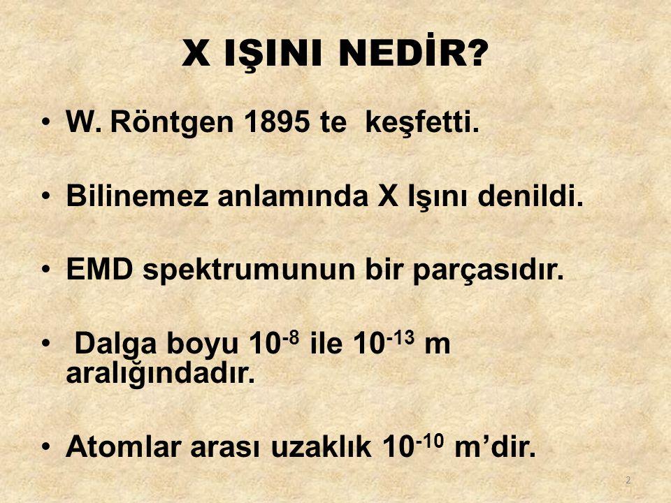 X IŞINI NEDİR W. Röntgen 1895 te keşfetti.