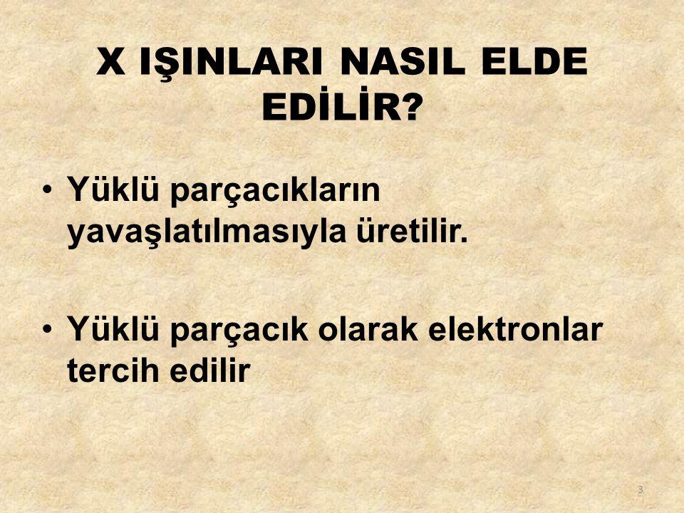 X IŞINLARI NASIL ELDE EDİLİR