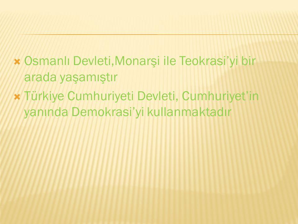 Osmanlı Devleti,Monarşi ile Teokrasi'yi bir arada yaşamıştır