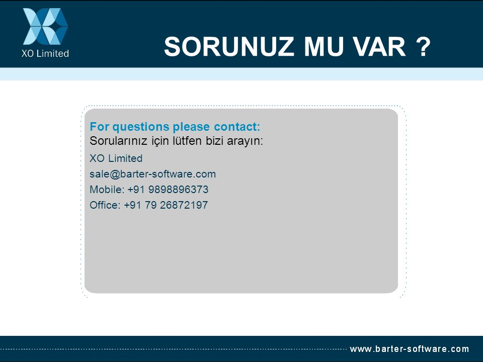 SORUNUZ MU VAR For questions please contact: