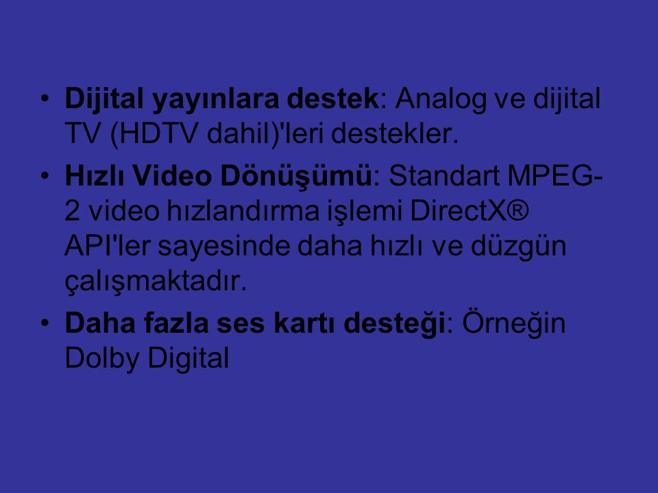 Dijital yayınlara destek: Analog ve dijital TV (HDTV dahil) leri destekler.