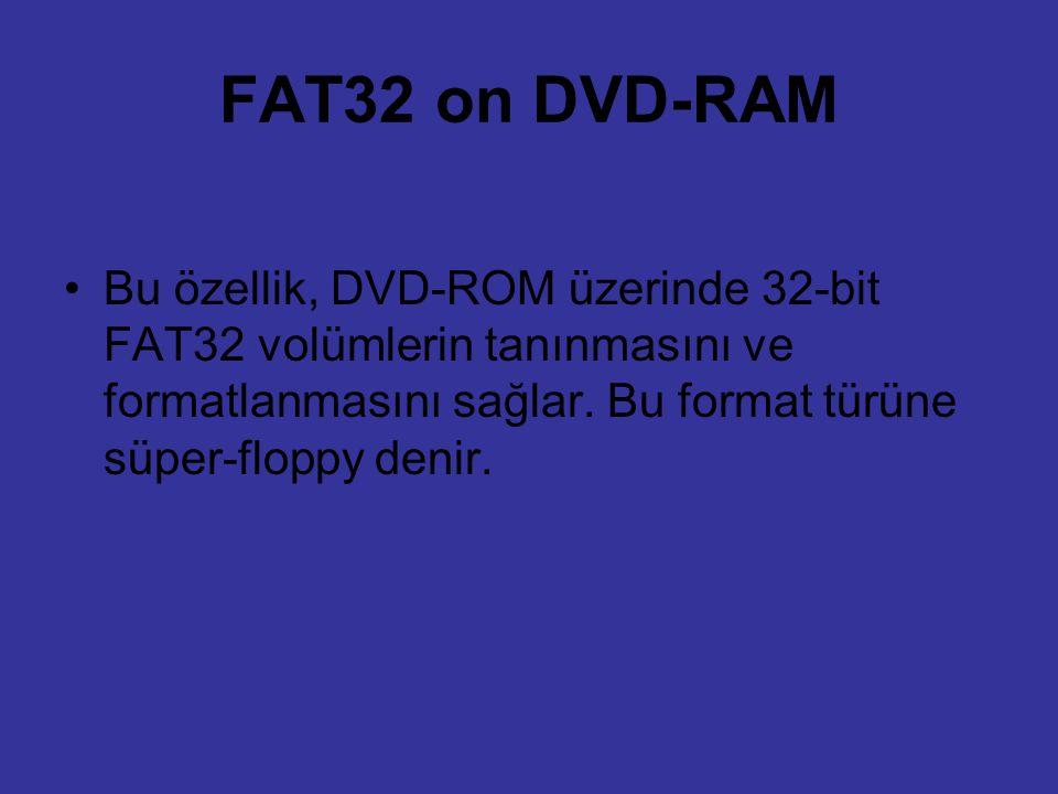 FAT32 on DVD-RAM Bu özellik, DVD-ROM üzerinde 32-bit FAT32 volümlerin tanınmasını ve formatlanmasını sağlar.